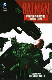 Faccia a faccia. Cappuccio rosso. Batman. Vol. 1