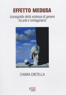 Effetto Medusa. Iconografie della violenza di genere tra arte e immaginario - Chiara Cretella - copertina