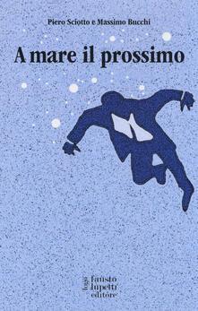 A mare il prossimo - Piero Sciotto,Massimo Bucchi - copertina