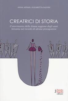 Creatrici di storia. Il movimento delle donne reggiane degli anni Settanta nel ricordo di alcune protagoniste - Anna Appari,Elisabetta Salvini - copertina