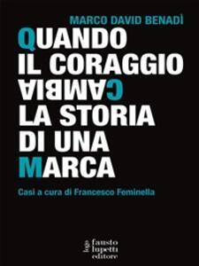 Quando il coraggio cambia la storia di una marca. Casi a cura di Francesco Feminella - Marco David Benadì - ebook