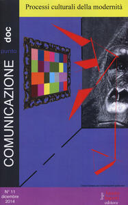 Comunicazionepuntodoc (2014). Vol. 11: Processi culturali della modernità.