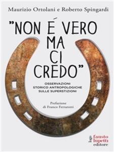 «Non è vero ma ci credo». Osservazioni storico antropologiche sulle superstizioni - Maurizio Ortolani,Roberto Spingardi - ebook