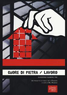 Cuore di pietra. Lavoro. Un progetto di public art a Pianoro. Vol. 3 - copertina