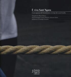 E viva Sant'Agata. L'antesignana del femminismo ai tempi dei social media - Giuseppe Lazzaro Danzuso,Salvatore Spoto - copertina