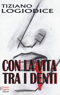 Con la vita tra i denti - Logiodice Tiziano - wuz.it