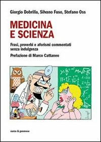 Medicina e scienza. Frasi, proverbi e aforismi commentati senza indulgenza - Dobrilla Giorgio Oss Stefano Fuso Silvano - wuz.it