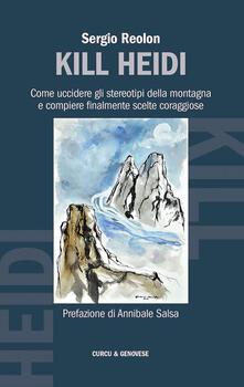 Kill Heidi. Come uccidere gli stereotipi della montagna e compiere finalmente scelte coraggiose - Sergio Reolon - copertina