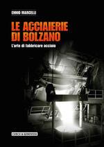 Le acciaierie di Bolzano. L'arte di fabbricare acciaio