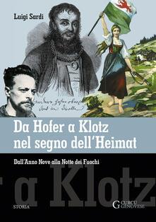 Da Hofer a Klotz nel segno dell'Heimat. Dall'Anno Nove alla Notte dei fuochi - Luigi Sardi - copertina