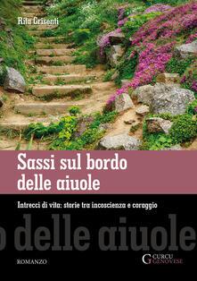 Sassi sul bordo delle aiuole. Intrecci di vita: storie tra incoscienza e coraggio - Rita Grisenti - copertina