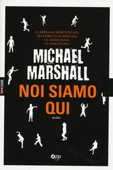 Noi siamo qui - Michael Marshall - copertina