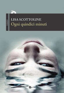 Ogni quindici minuti - Lisa Scottoline - copertina
