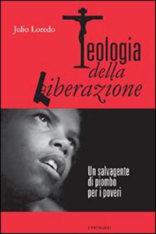 Teologia della liberazione. Un salvagente di piombo per i poveri - Julio Loredo - copertina