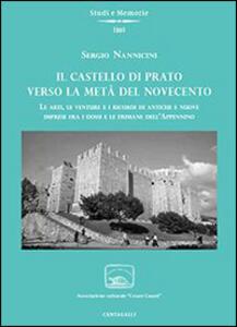 Il castello di Prato verso la metà del Novecento. Le arti, le venture e i ricordi di antiche e nuove imprese fra i dossi e le fiumane dell'Appennino