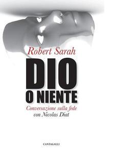 Dio o niente. Conversazione sulla fede con Nicolas Diat - Robert Sarah - copertina