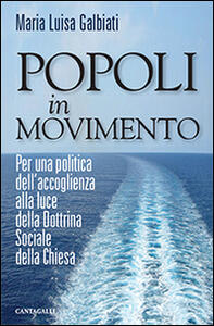Popoli in movimento. Per una politica dell'accoglienza alla luce della dottrina sociale della Chiesa