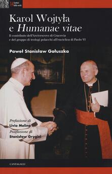 Karol Wojtyla e «Humanae Vitae». Il contributo dellarcivescovo di Cracovia e del gruppo di teologi polacchi allenciclica di Paolo VI.pdf