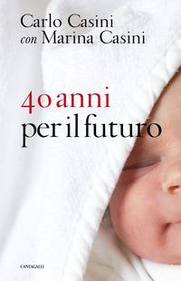 40 anni per il futuro - Casini Carlo Casini Marina - wuz.it