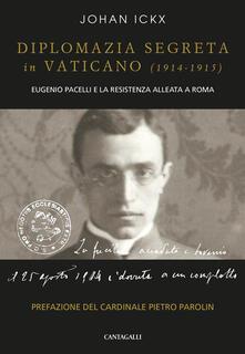 Ristorantezintonio.it Diplomazia segreta in Vaticano (1914-1915). Eugenio Pacelli e la resistenza alleata a Roma Image
