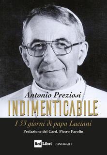 Indimenticabile. I 33 giorni di papa Luciani - Antonio Preziosi,Angelo Becciu - copertina