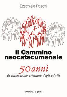 Il cammino neocatecumenale. 50 anni di iniziazione cristiana degli adulti.pdf