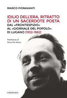 Rallydeicolliscaligeri.it Idilio Dell'Era, ritratto di un sacerdote poeta. Dal «Frontespizio» al «Giornale del Popolo» di Lugano (1932-1982) Image