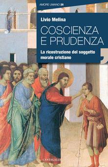 Coscienza e prudenza. La ricostruzione del soggetto morale cristiano - Livio Melina - copertina