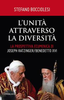 L' unità attraverso la diversità. La prospettiva ecumenica di Joseph Ratzinger/Benedetto XVI - Stefano Bocciolesi - copertina