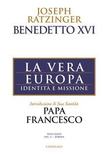 Libro La vera Europa. Identità e missione Benedetto XVI (Joseph Ratzinger)