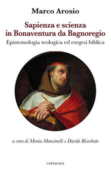 Sapienza e scienza in Bonaventura da Bagnoregio. Epistemologia teologica ed esegesi biblica.pdf