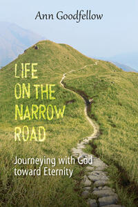 Life on the narrow road. Journeying with god toward eternity