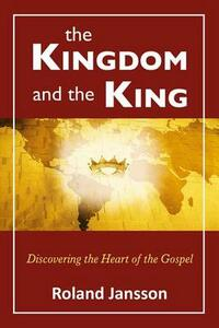 The kingdom and the king. Discovering the heart of the gospel