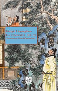 La filosofia del tè (istruzioni per l'uso dell'autenticità) - Giorgio Linguaglossa - copertina