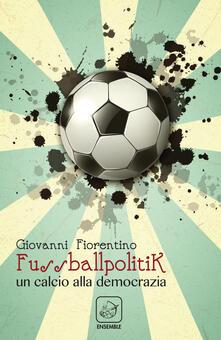 Fussballpolitik. Un calcio alla democrazia.pdf