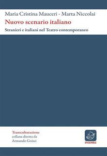 Nuovo Scenario Italiano. Stranieri e italiani nel teatro contemporaneo - Maria Cristina Mauceri,Marta Niccolai - ebook