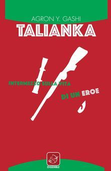 Talianka. Intermezzo sulla vita di un eroe - Agron Y. Gashi - copertina