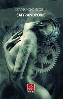 Satyrandroide - Gianpaolo Roselli - copertina
