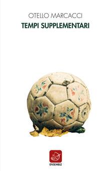 Tempi supplementari - Otello Marcacci - copertina