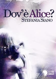 Dov'è Alice? - Stefania Siano - ebook