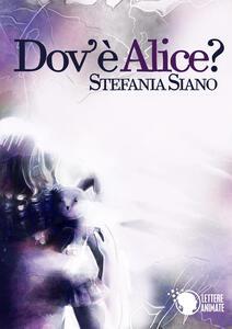 Dov'è Alice? - Stefania Siano - copertina
