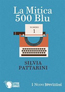 Ebook La Mitica 500 Blu Pattarini, Silvia