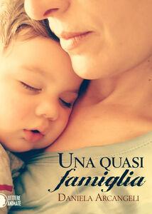 Libro Una quasi famiglia Daniela Arcangeli