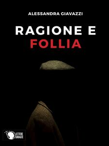 Ragione e follia - Alessandra Giavazzi - copertina
