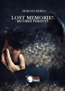 Lost memories. Ricordi perduti - Sergio Serra - copertina