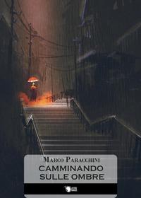 Camminando sulle ombre - Paracchini Marco - wuz.it