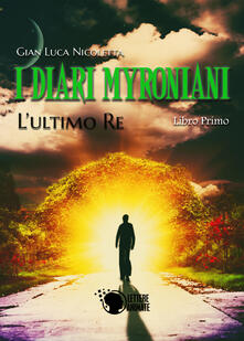 Premioquesti.it I diari Myroniani. L'ultimo Re Image