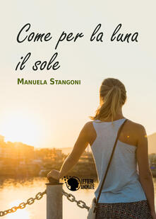 Come per la luna il sole - Manuela Stangoni - copertina