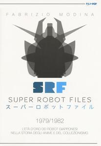 Super Robot Files 1979-1982. L'età d'oro dei robot giapponesi nella storia degli anime e del collezionismo
