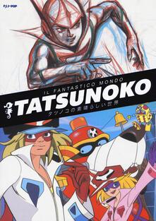 Filmarelalterita.it Il fantastico mondo di Tatsunoko. Ediz. a colori Image